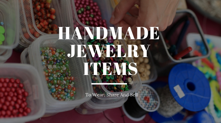 Handmade Jewelry Items To Wear And Share